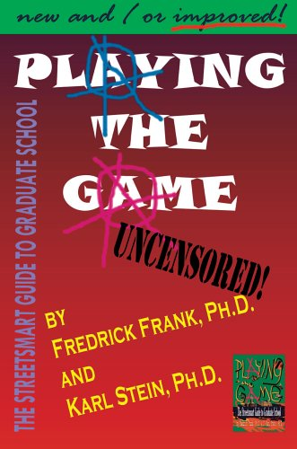 Playing the Game: The Streetsmart Guide to Graduate School 9780595304868