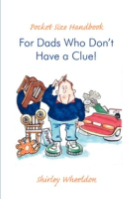 Pocket Size Handbook for Dads Who Don't Have a Clue! 9780595509997