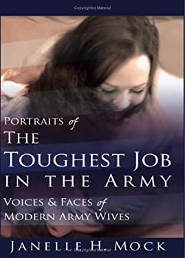 Portraits of the Toughest Job in the Army: Voices and Faces of Modern Army Wives 9780595869787