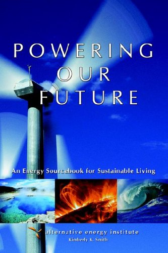 Powering Our Future: An Energy Sourcebook for Sustainable Living 9780595339297