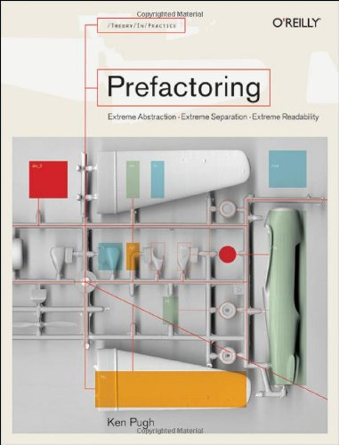 Prefactoring: Extreme Abstraction, Extreme Separation, Extreme Readability 9780596008741