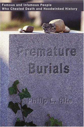 Premature Burials: Famous and Infamous People Who Cheated Death and Hoodwinked History 9780595206797