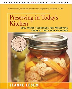 Preserving in Today's Kitchen: New, Faster Techniques for Preserving Foods at Their Peak of Flavor 9780595388134