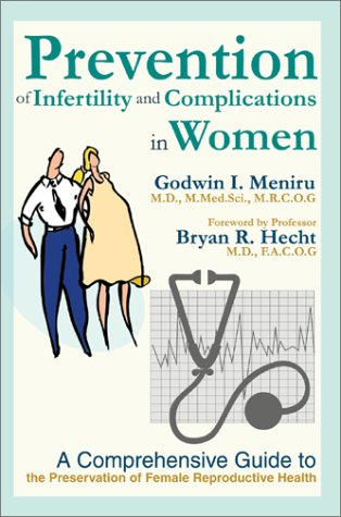 Prevention of Infertility and Complications in Women: A Comprehensive Guide to the Preservation of Female Reproductive Health 9780595652822
