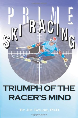 Prime Ski Racing: Triumph of the Racer's Mind 9780595139934