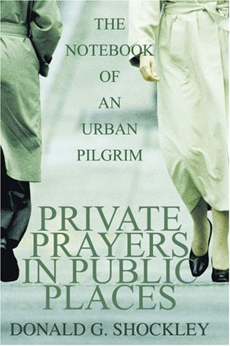 Private Prayers in Public Places: The Notebook of an Urban Pilgrim 9780595302321