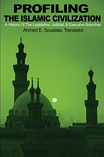 Profiling the Islamic Civilization: A History of the Legislative, Judicial, & Executive Branches 9780595201976