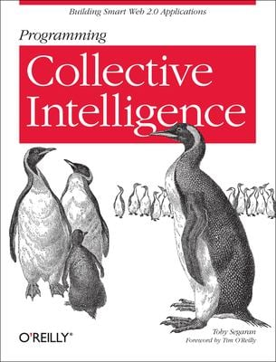 Programming Collective Intelligence: Building Smart Web 2.0 Applications 9780596529321