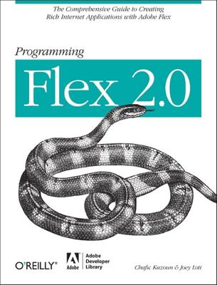 Programming Flex 2: The Comprehensive Guide to Creating Rich Internet Applications with Adobe Flex 9780596526894