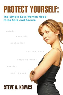 Protect Yourself: The Simple Keys Women Need to Be Safe and Secure 9780595382088