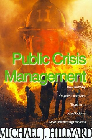 Public Crisis Management: How and Why Organizations Work Together to Solve Society's Most Threatening Problems 9780595007172