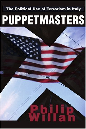 Puppetmasters: The Political Use of Terrorism in Italy 9780595246977