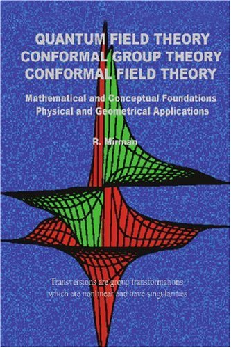 Quantum Field Theory Conformal Group Theory Conformal Field Theory: Mathematical and Conceptual Foundations Physical and Geometrical Applications 9780595336920