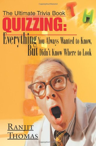 Quizzing: Everything You Always Wanted to Know, But Didn't Know Where to Look: The Ultimate Trivia Book 9780595005710