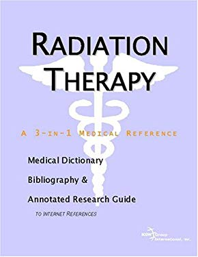 Radiation Therapy - A Medical Dictionary, Bibliography, and Annotated Research Guide to Internet References 9780597845994