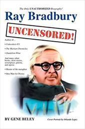 Ray Bradbury Uncensored! the Unauthorized Biography 2170370