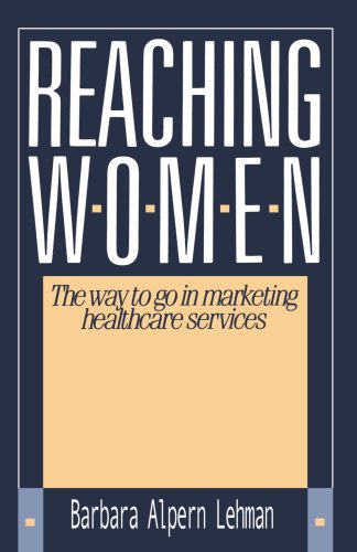 Reaching Women:: The Way to Go in Marketing Healthcare Services 9780595187249