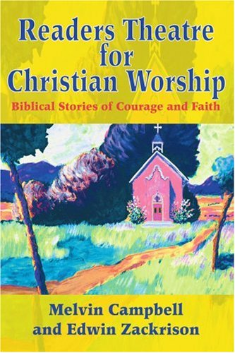 Readers Theatre for Christian Worship: Biblical Stories of Courage and Faith 9780595305575