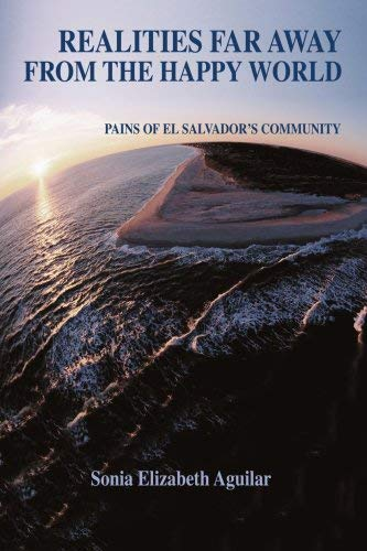 Realities Far Away from the Happy World: Pains of El Salvador's Community 9780595471621
