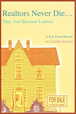 Realtors Never Die...: They Just Become Listless 9780595323357