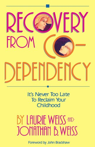 Recovery from Co-Dependency: It's Never Too Late to Reclaim Your Childhood 9780595190546
