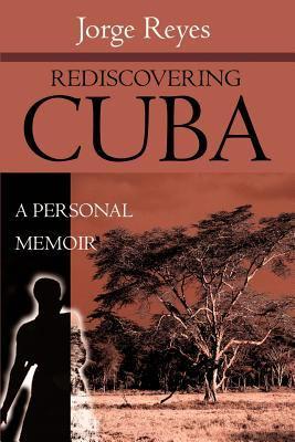 Rediscovering Cuba: A Personal Memoir 9780595194575