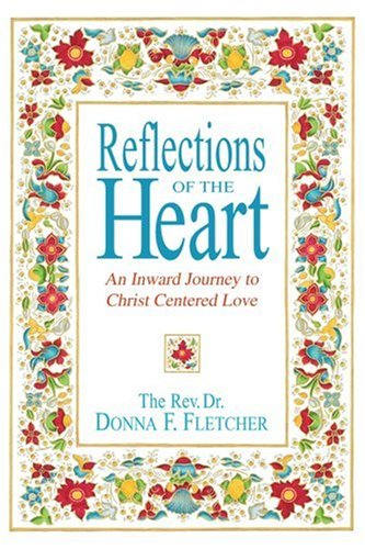 Reflections of the Heart: An Inward Journey to Christ Centered Love 9780595344000