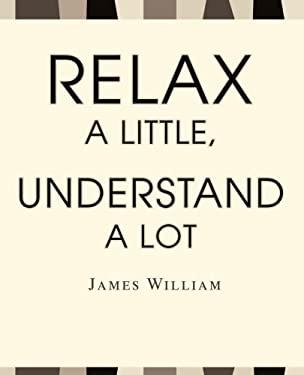 Relax a Little, Understand a Lot 9780595267873