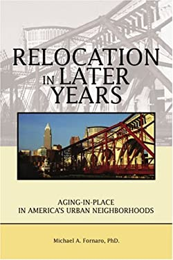 Relocation in Later Years: Aging-In-Place in America's Urban Neighborhoods 9780595364763