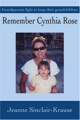 Remember Cynthia Rose: Grandparents Fight to Keep Their Grandchildren 9780595258635