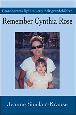 Remember Cynthia Rose: Grandparents Fight to Keep Their Grandchildren 9780595653898