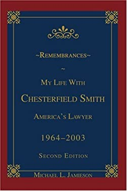 Remembrances: My Life with Chesterfield Smith: America's Lawyer 9780595330515