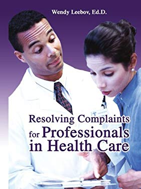 Resolving Complaints for Professionals in Health Care 9780595283613