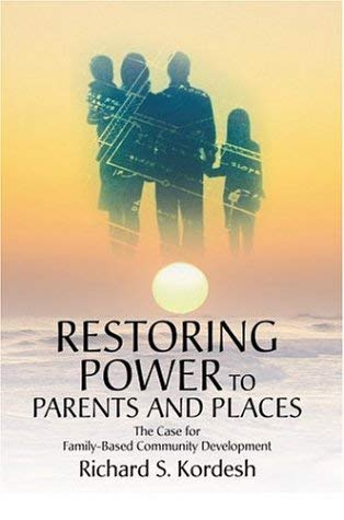 Restoring Power to Parents and Places: The Case for Family-Based Community Development 9780595369539