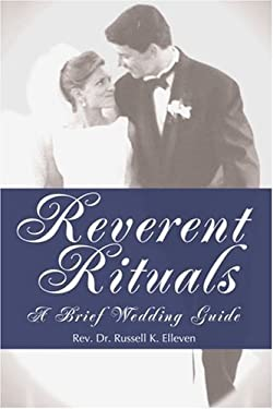 Reverent Rituals: A Brief Wedding Guide 9780595298075
