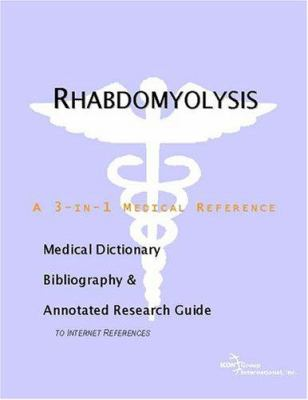Rhabdomyolysis - A Medical Dictionary, Bibliography, and Annotated Research Guide to Internet References 9780597846083