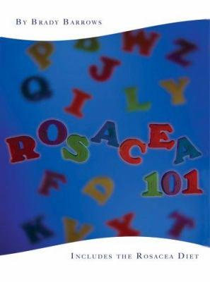 Rosacea 101: Includes the Rosacea Diet 9780595444267