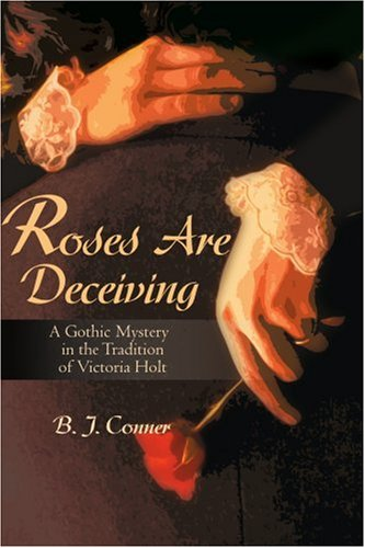 Roses Are Deceiving: A Gothic Romance in the Tradition of Victoria Holt 9780595160853