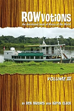 Rowvotions Volume III: The Devotional Book of Rivers of the World 9780595461516