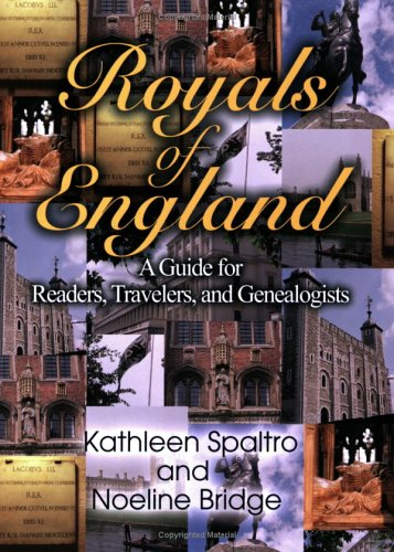 Royals of England: A Guide for Readers, Travelers, and Genealogists 9780595373123