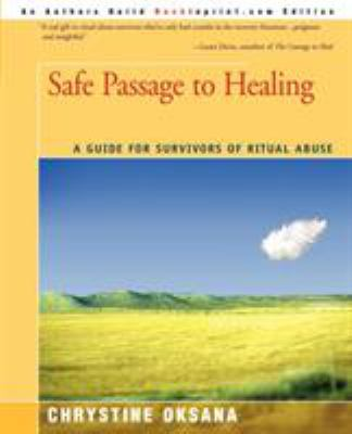 Safe Passage to Healing: A Guide for Survivors of Ritual Abuse 9780595201006
