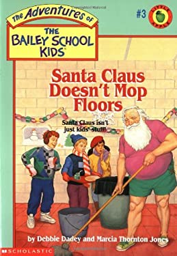 The Adventures of the Bailey School Kids #3: Santa Claus Doesn't Mop Floors: Santa Claus Doesn't Mop Floors 9780590444774