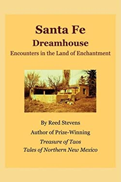 Santa Fe Dreamhouse: Encounters in the Land of Enchantment 9780595516063