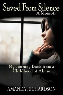 Saved from Silence: My Journey Back from a Childhood of Abuse 9780595511709