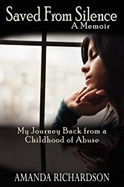 Saved from Silence: My Journey Back from a Childhood of Abuse 9780595524440