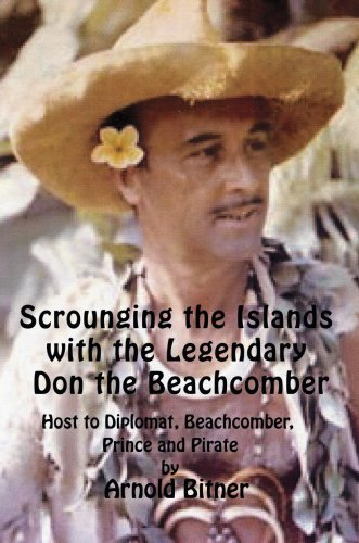 Scrounging the Islands with the Legendary Don the Beachcomber: Host to Diplomat, Beachcomber, Prince and Pirate 9780595478842