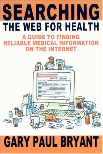 Searching the Web for Health: A Guide to Finding Reliable Medical Information on the Internet 9780595303434