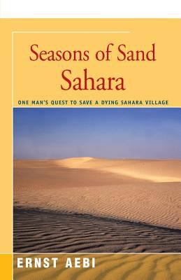 Seasons of Sand Sahara: One Man's Quest to Save a Dying Sahara Village 9780595348572