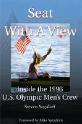Seat with a View: Inside the 1996 U.S. Olympic Men's Crew 9780595099429