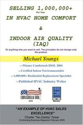 Selling 1,000,000+ Per Year in HVAC Home Comfort & Indoor Air Quality (Iaq): Or Anything Else You Want to Sell. the Principles Do 2152235